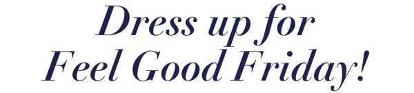 Dress up for Feel Good Friday