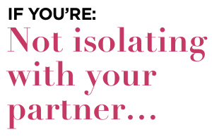 If you're not isolating with your partner: